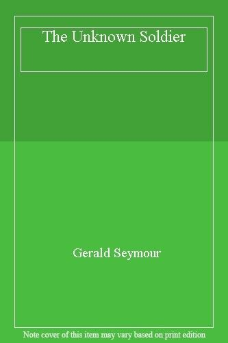 The Unknown Soldier,Gerald Seymour- 9780593052594