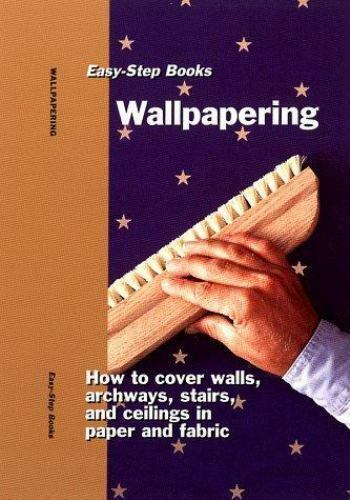 Wallpapering: Easy-Step Books [Dec 31, 1998] Sterling Publishing Co., Inc.