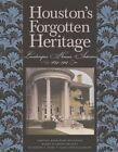Houston's Forgotten Heritage: Landscape, Houses, Interiors, 1824-1914 by Sadie Gwin Blackburn, Barrie Scardino M. Bradley, Katherine S. Howe, Dorothy Knox Howe Houghton (Hardback, 2014)
