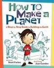 How to Make a Planet: A Step-By-Step Guide to Building the Earth by Scott Forbes (Hardback, 2014)
