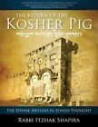 The Return of the Kosher Pig: The Divine Messiah in Jewish Thought by Itzhak Shapira (Paperback / softback, 2013)