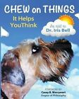Chew on Things - It Helps You Think: Words of Wisdom from a Worried Canine by Dr Iris Bell (Paperback / softback, 2014)