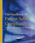 The Handbook of Patient Safety Compliance: A Practical Guide for Health Care Organizations by John Wiley & Sons Inc (Paperback, 2011)