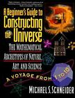 The Beginner's Guide to Constructing the Universe : The Mathematical Archetypes of Nature, Art, and Science by Michael S. Schneider (1995, Paperback)