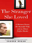 The Stranger She Loved: A Mormon Doctor, His Beautiful Wife, and an Almost Perfect Murder by Shanna Hogan (CD-Audio, 2015)
