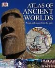 Atlas of Ancient Worlds by Dorling Kindersley Ltd (Hardback, 2009)