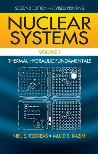 Nuclear Systems Volume I Thermal Hydraulic Fundamentals Second Edition By Neil E Todreas And Mujid S Kazimi 2011 Hardcover Revised For Sale