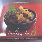 Indian in 6: 100 Irresistible Recipes That Use 6 Ingredients or Less by Monisha Bharadwaj (Paperback, 2005)
