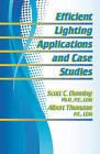 Efficient Lighting Applications and Case Studies by Scott C. Dunning, Albert Thumann (Hardback, 2012)