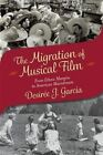 The Migration of Musical Film: From Ethnic Margins to American Mainstream by Desiree J. Garcia (Paperback, 2014)