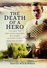 The Death of a Hero: The Quest for First World War Poet Richard Aldington's Berkshire Retreat by David Wilkinson (Hardback, 2016)
