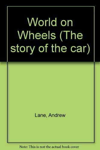 World on Wheels (The story of the car),Andrew Lane