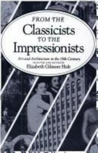 From the Classicists to the Impressionists : Art and Architecture in the Nine...