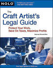 The Craft Artist's Legal Guide: Protect Your Work, Save on Taxes, Maximize Profits by Richard Stim (Mixed media product, 2010)