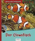 Meine große Tierbibliothek: Der Clownfisch von Gireg Allain (2011, Gebundene Ausgabe)