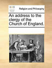 An Address to the Clergy of the Church of England. by Multiple Contributors (Paperback / softback, 2010)