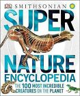 Super Nature Encyclopedia: The 100 Most Incredible Creatures on the Planet by Derek Harvey (Hardback, 2012)