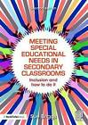 Meeting Special Educational Needs in Secondary Classrooms: Inclusion and How to Do it by Sue Briggs (Paperback, 2015)