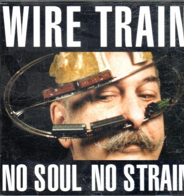 Wire Train - No Soul No Strain     .......D13