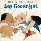 Oxenbury Board Bks.: Say Goodnight by Helen Oxenbury (1999, Board Book)