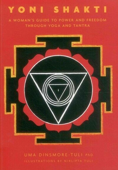 Yoni Shakti : A Woman's Guide to Power and Freedom Through Yoga and Tantra, P...