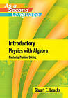 Introductory Physics with Algebra: Mastering Problem-Solving by Stuart E. Loucks (Paperback, 2006)