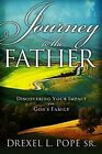 Journey to the Father: Discovering Your Impact in God's Family by Drexel L Pope (Paperback / softback, 2008)