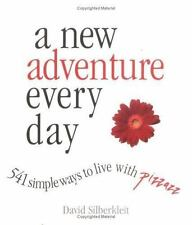 A New Adventure Every Day: 541 Simple Ways to Live with Pizzazz Silberkleit, Da