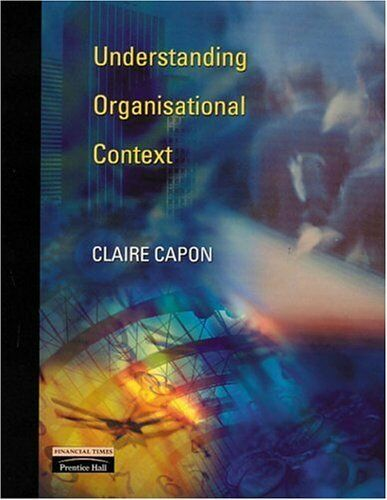 Understanding Organisational Context,Claire Capon