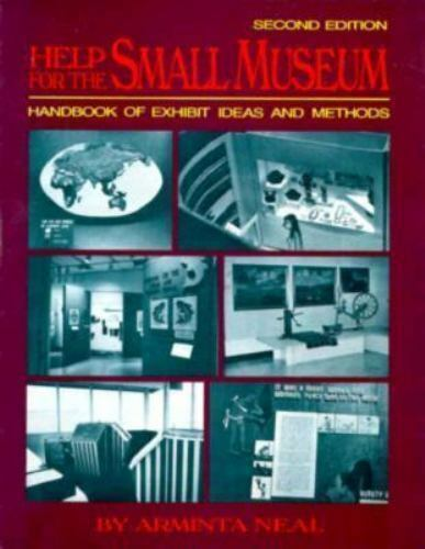 Help for the Small Museum: Handbook of Exhibit Ideas and Methods (The Pruett Se