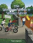 The Wonderful Wheels in William's World by Regina Angerame (Paperback / softback, 2014)