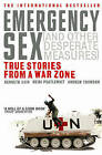 Emergency Sex (and Other Desperate Measures): True Stories from a War Zone by Kenneth Cain, Dr. Andrew Thomson, Heidi Postlewait (Paperback, 2006)