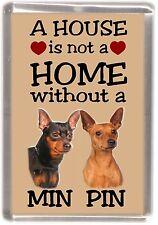 """Miniature Pinscher Fridge Magnet """"A HOUSE IS NOT A HOME"""" by Starprint"""