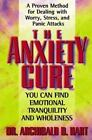 The Anxiety Cure by Archibald D. Hart (2001, Paperback, Reprint)