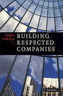 Building Respected Companies: Rethinking Business Leadership and the Purpose of the Firm by Jordi Canals (Hardback, 2010)