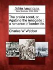The Prairie Scout, Or, Agatone the Renegade: A Romance of Border Life. by Charles W Webber (Paperback / softback, 2012)