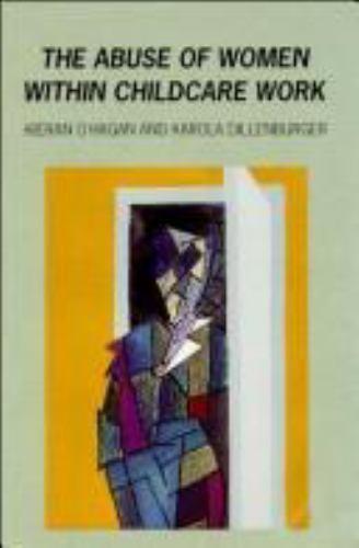 The Abuse of Women in Childcare Work by Karola Dillenburger; Kieran O'Hagan