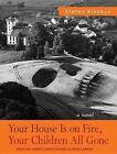 Your House Is on Fire Your Children All Gone by Stefan Kiesbye 9781452640709