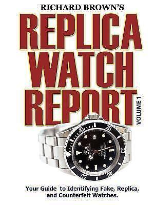 Richard Brown's Replica Watch Report: Volume 1: By Richard B
