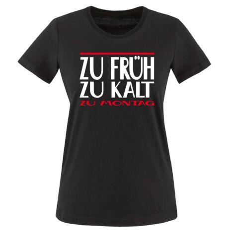 ZU FRÜH ZU KALT ZU MONTAG Comedy Shirts Damen T-ShirtSpruch