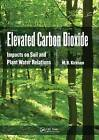 Elevated Carbon Dioxide: Impacts on Soil and Plant Water Relations by Mary B. Kirkham (Hardback, 2011)