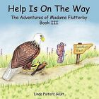 Help Is On The Way: The Adventures of Madame Flutterby Book III by Linda Fulford Gault (Paperback, 2012)