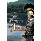 Last Plane to Avalon 9781424155415 by William G Tolliver Paperback