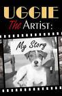 Uggie, the Artist: My Story by Uggie (Hardback, 2012)