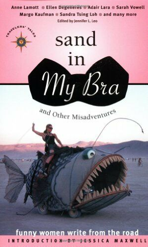 1 of 1 - Sand in My Bra and Other Misadventures: Funny Women Write from  .9781885211927