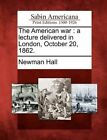 The American War: A Lecture Delivered in London, October 20, 1862. by Newman Hall (Paperback / softback, 2012)