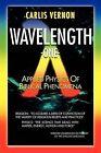 Wavelength One: A Physics/Metaphysics Translation of Biblical Phenomena by Carlis Vernon (Paperback / softback, 2011)