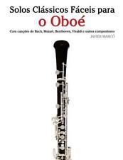 Solos Clássicos Fáceis para o Oboé : Com Canções de Bach, Mozart, Beethoven,...