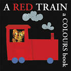 A Red Train: A Colours Book by Boxer Books Limited (Board book, 2008)