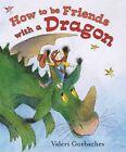 How to Be Friends with a Dragon by Valeri Gorbachev (Hardback, 2012)